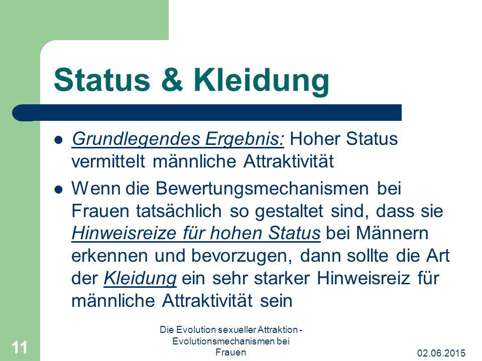 02.06.2015 Die Evolution sexueller Attraktion - Evolutionsmechanismen bei Frauen 11 Status & Kleidung Grundlegendes Ergebnis: Hoher Status vermittelt