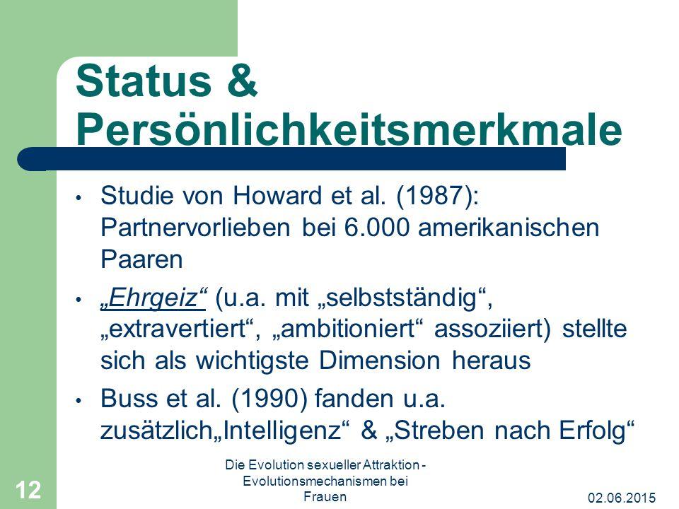 02.06.2015 Die Evolution sexueller Attraktion - Evolutionsmechanismen bei Frauen 12 Status & Persönlichkeitsmerkmale Studie von Howard et al. (1987):