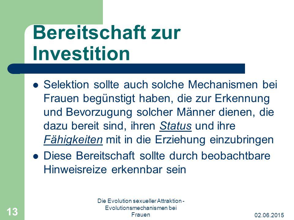 02.06.2015 Die Evolution sexueller Attraktion - Evolutionsmechanismen bei Frauen 13 Bereitschaft zur Investition Selektion sollte auch solche Mechanis