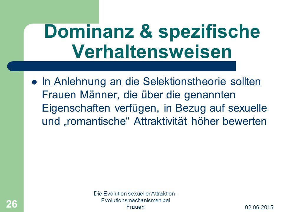 02.06.2015 Die Evolution sexueller Attraktion - Evolutionsmechanismen bei Frauen 26 Dominanz & spezifische Verhaltensweisen In Anlehnung an die Selekt