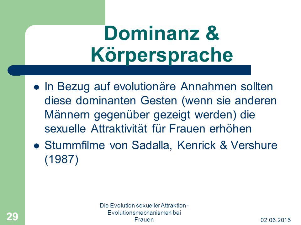 02.06.2015 Die Evolution sexueller Attraktion - Evolutionsmechanismen bei Frauen 29 Dominanz & Körpersprache In Bezug auf evolutionäre Annahmen sollte
