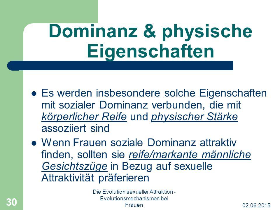 02.06.2015 Die Evolution sexueller Attraktion - Evolutionsmechanismen bei Frauen 30 Dominanz & physische Eigenschaften Es werden insbesondere solche E