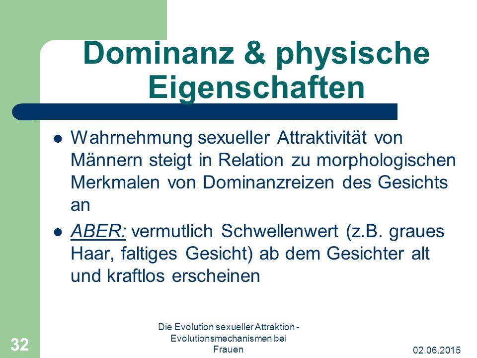 02.06.2015 Die Evolution sexueller Attraktion - Evolutionsmechanismen bei Frauen 32 Dominanz & physische Eigenschaften Wahrnehmung sexueller Attraktiv