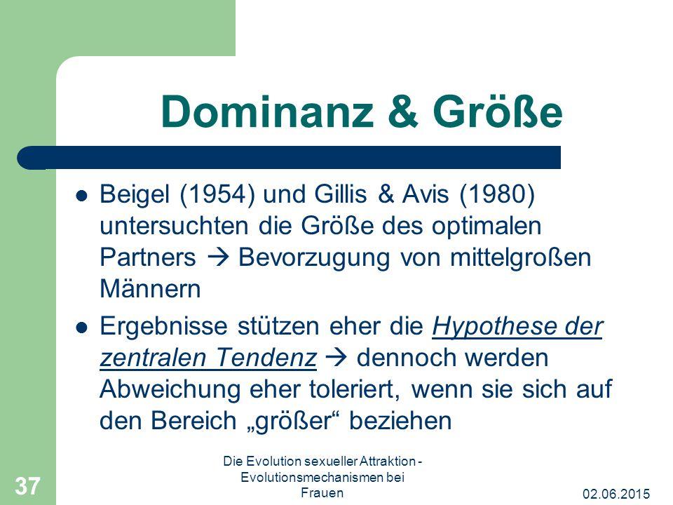 02.06.2015 Die Evolution sexueller Attraktion - Evolutionsmechanismen bei Frauen 37 Dominanz & Größe Beigel (1954) und Gillis & Avis (1980) untersucht