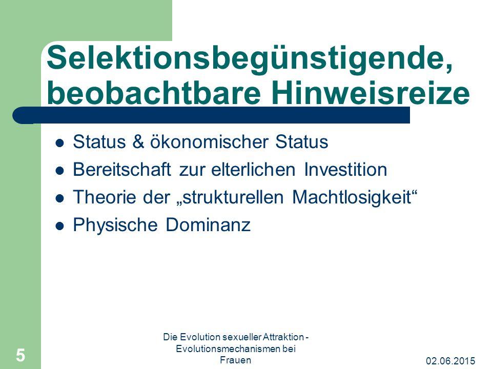 02.06.2015 Die Evolution sexueller Attraktion - Evolutionsmechanismen bei Frauen 5 Selektionsbegünstigende, beobachtbare Hinweisreize Status & ökonomi