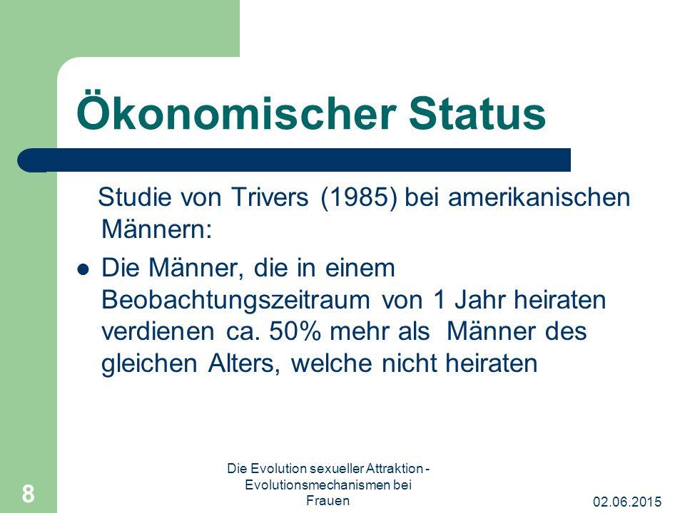 02.06.2015 Die Evolution sexueller Attraktion - Evolutionsmechanismen bei Frauen 8 Ökonomischer Status Studie von Trivers (1985) bei amerikanischen Mä