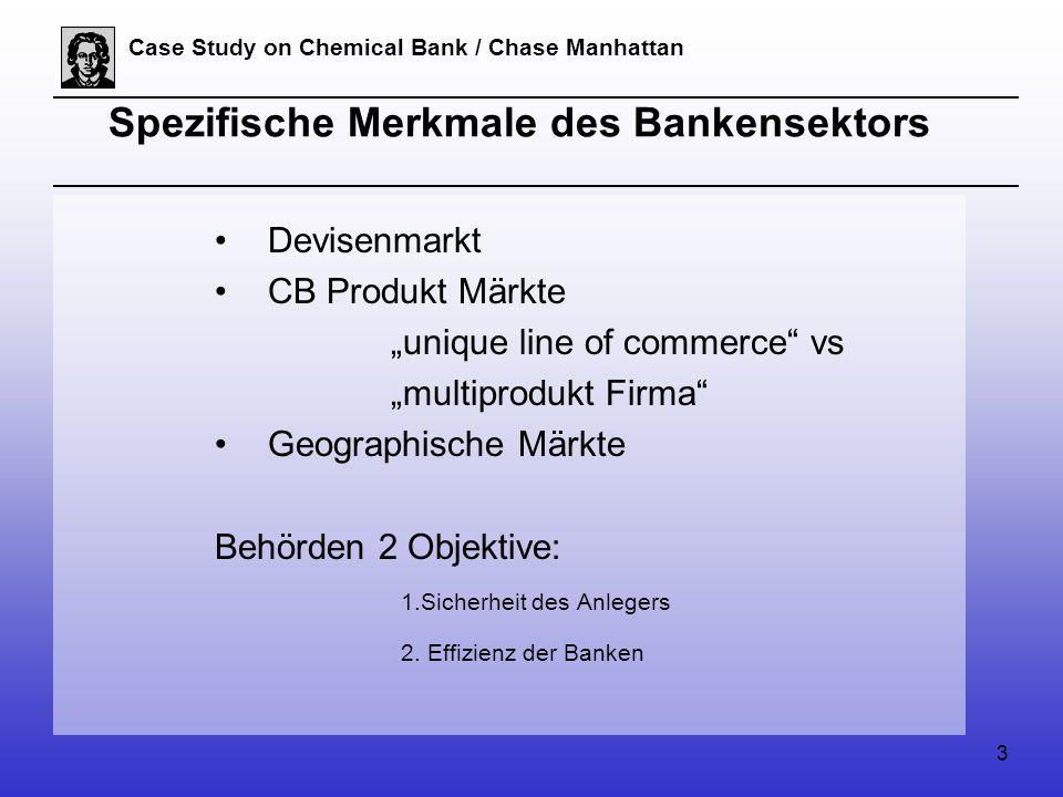 "3 Case Study on Chemical Bank / Chase Manhattan Spezifische Merkmale des Bankensektors Devisenmarkt CB Produkt Märkte ""unique line of commerce vs ""multiprodukt Firma Geographische Märkte Behörden 2 Objektive: 1.Sicherheit des Anlegers 2."