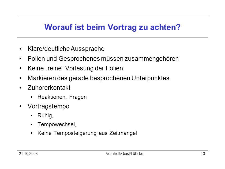 21.10.2008Vornholt/Geist/Lübcke13 Worauf ist beim Vortrag zu achten.