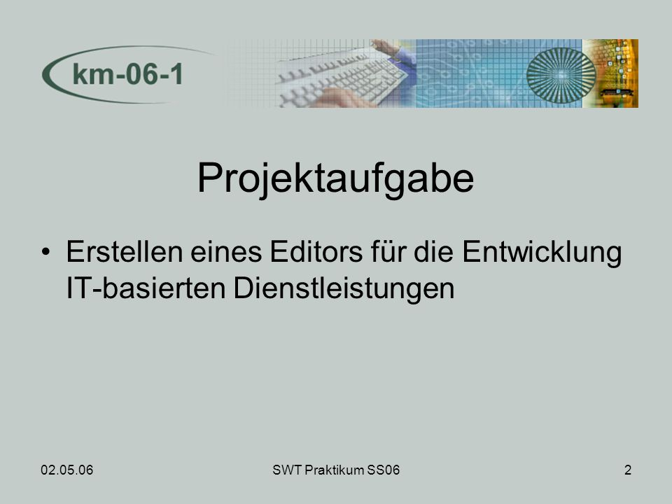 02.05.06SWT Praktikum SS062 Projektaufgabe Erstellen eines Editors für die Entwicklung IT-basierten Dienstleistungen