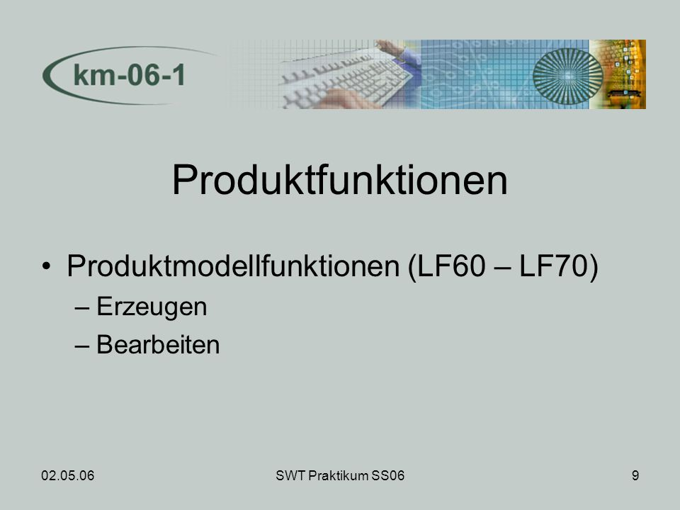 02.05.06SWT Praktikum SS069 Produktfunktionen Produktmodellfunktionen (LF60 – LF70) –Erzeugen –Bearbeiten