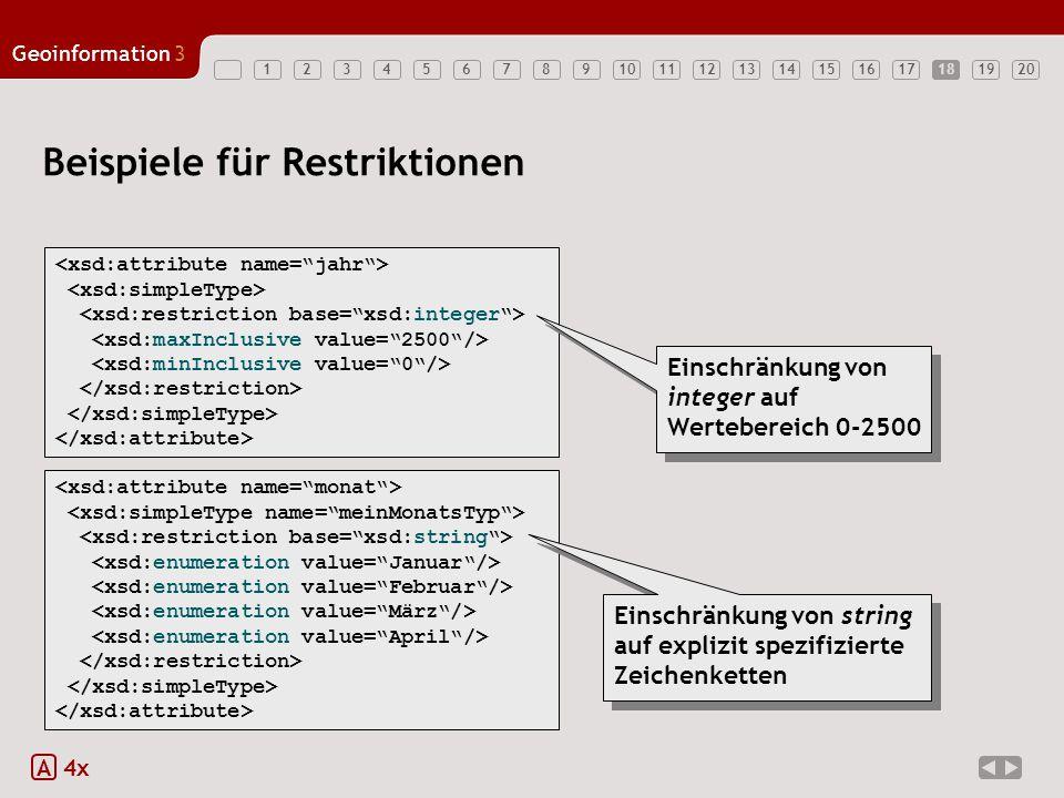 1234567891011121314151617181920 Geoinformation3 18 Beispiele für Restriktionen A 4x Einschränkung von integer auf Wertebereich 0-2500 Einschränkung von string auf explizit spezifizierte Zeichenketten