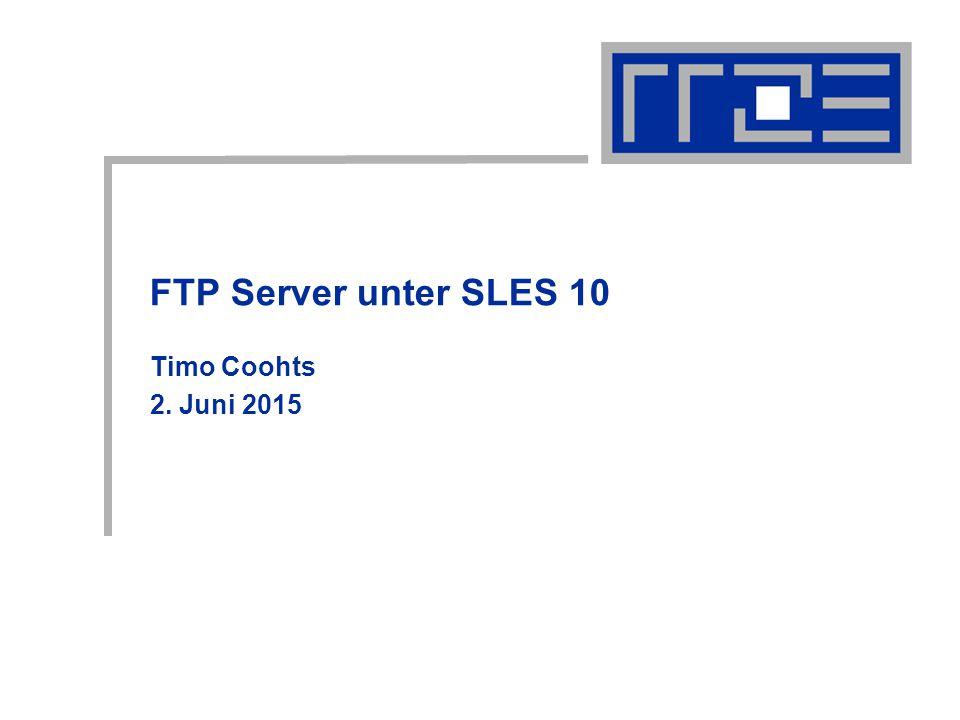 FTP Server unter SLES 10 Timo Coohts 2. Juni 2015