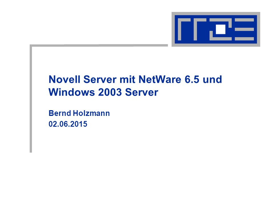 Novell Server mit NetWare 6.5 und Windows 2003 Server Bernd Holzmann 02.06.2015
