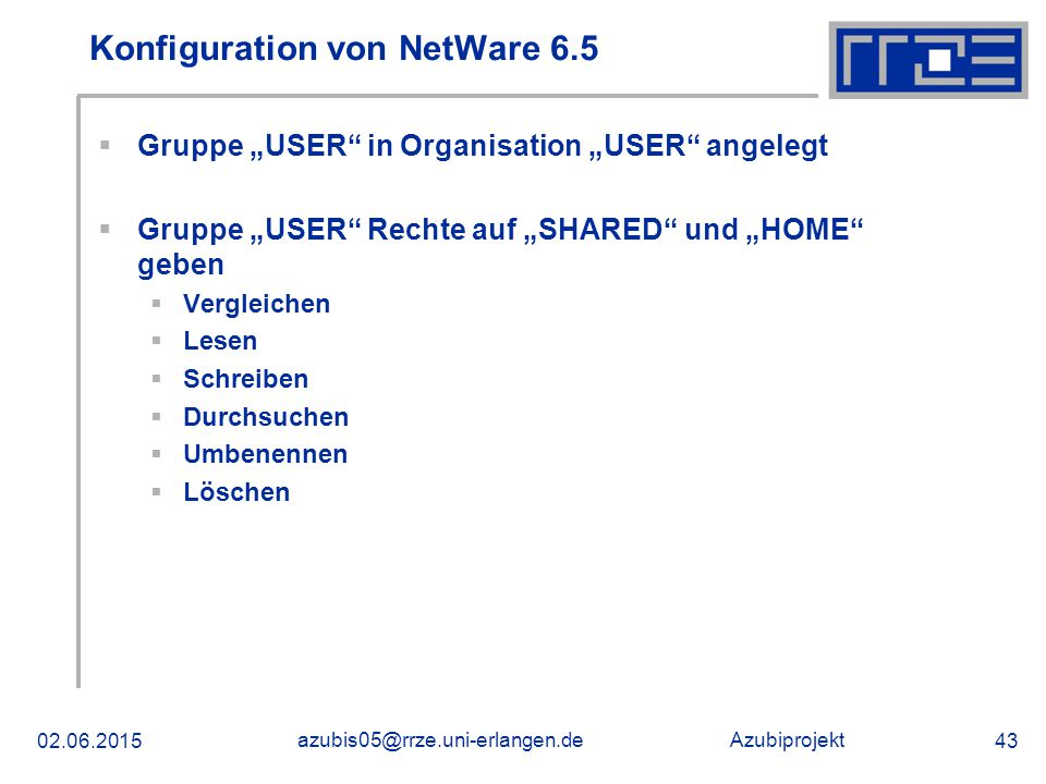 "Azubiprojekt Konfiguration von NetWare 6.5  Gruppe ""USER in Organisation ""USER angelegt  Gruppe ""USER Rechte auf ""SHARED und ""HOME geben  Vergleichen  Lesen  Schreiben  Durchsuchen  Umbenennen  Löschen"