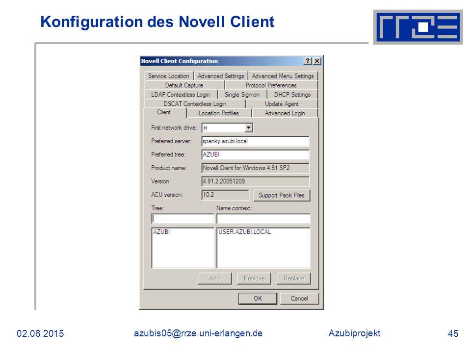 Azubiprojekt 02.06.2015 azubis05@rrze.uni-erlangen.de 45 Konfiguration des Novell Client