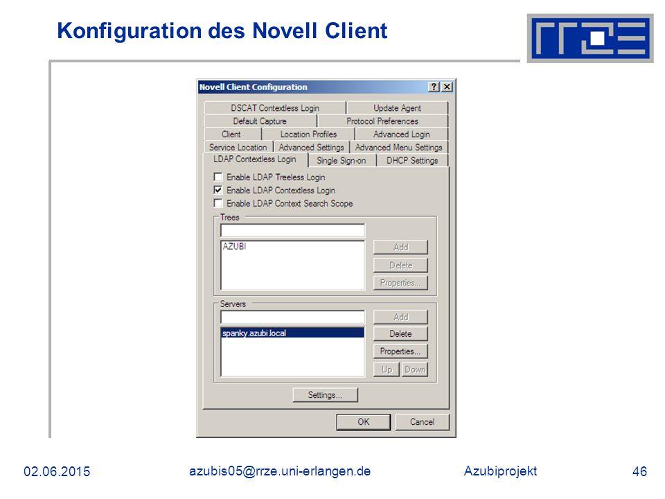 Azubiprojekt 02.06.2015 azubis05@rrze.uni-erlangen.de 46 Konfiguration des Novell Client