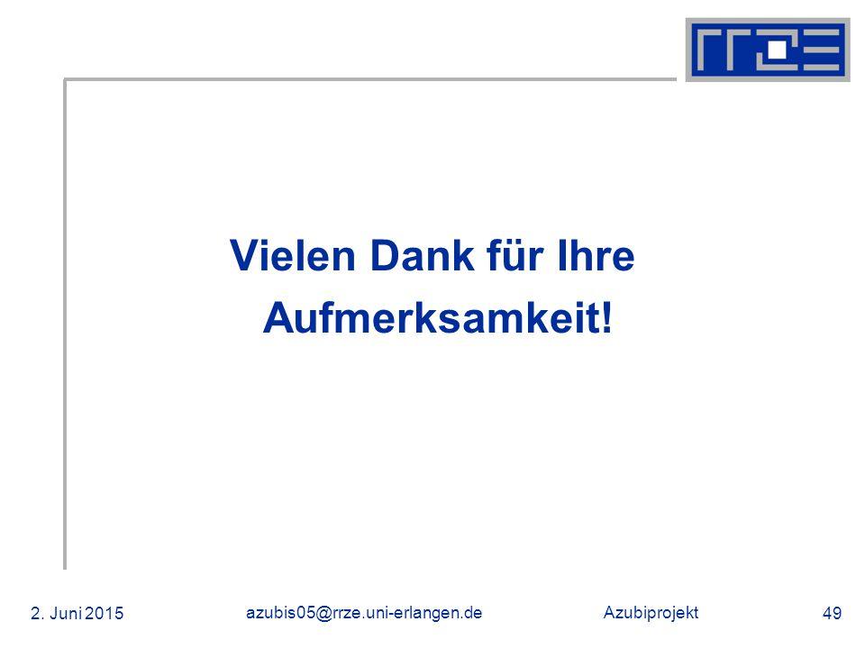 Azubiprojekt 2.Juni 2015 azubis05@rrze.uni-erlangen.de 49 Vielen Dank für Ihre Aufmerksamkeit.