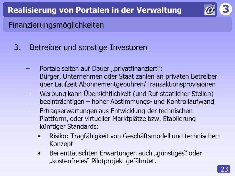 """3 Realisierung von Portalen in der Verwaltung 23 Finanzierungsmöglichkeiten 3.Betreiber und sonstige Investoren –Portale selten auf Dauer """"privatfinan"""