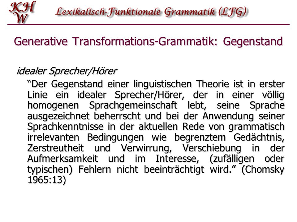Lexikalisch-Funktionale-Grammatik   Generative Transformations-Grammatik   Kompetenz vs. Performanz   Was heißt generativ?   Tiefenstruktur vs