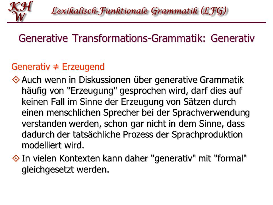 Generative Transformations-Grammatik: Generativ Eine generative Grammatik einer Sprache ist dadurch charakterisiert, dass sie genau bestimmt, welche A