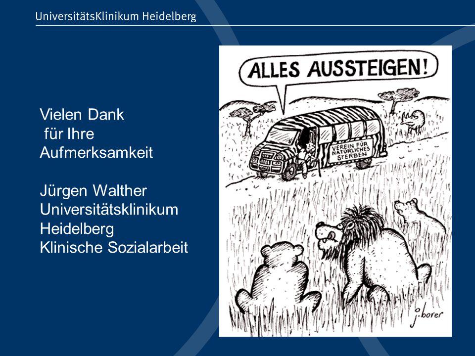 Vielen Dank für Ihre Aufmerksamkeit Jürgen Walther Universitätsklinikum Heidelberg Klinische Sozialarbeit