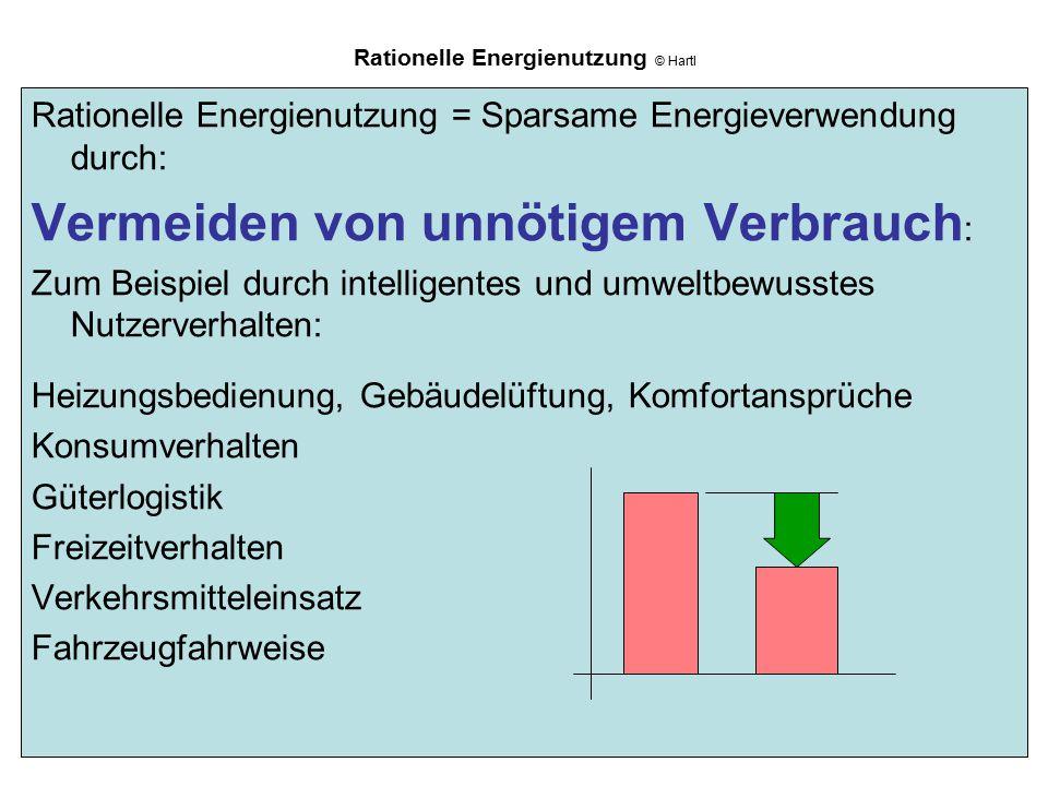 Rationelle Energienutzung © Hartl Rationelle Energienutzung = Sparsame Energieverwendung durch: Vermeiden von unnötigem Verbrauch : Zum Beispiel durch
