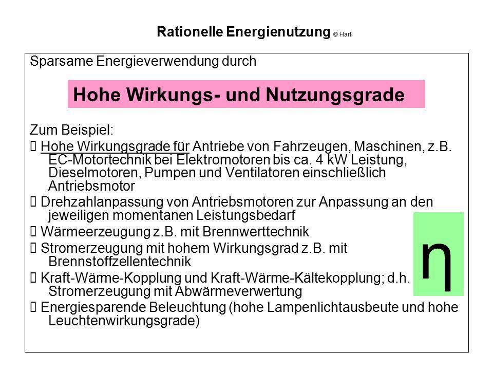 Rationelle Energienutzung © Hartl Sparsame Energieverwendung durch Zum Beispiel:  Hohe Wirkungsgrade für Antriebe von Fahrzeugen, Maschinen, z.B. EC-