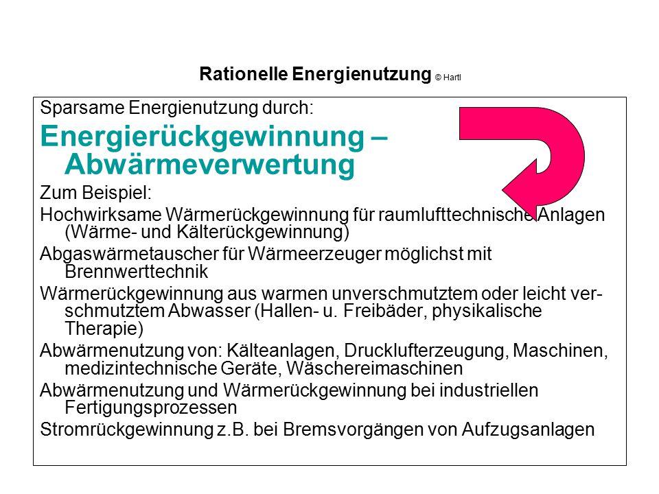 Rationelle Energienutzung © Hartl Sparsame Energienutzung durch: Energierückgewinnung – Abwärmeverwertung Zum Beispiel: Hochwirksame Wärmerückgewinnun