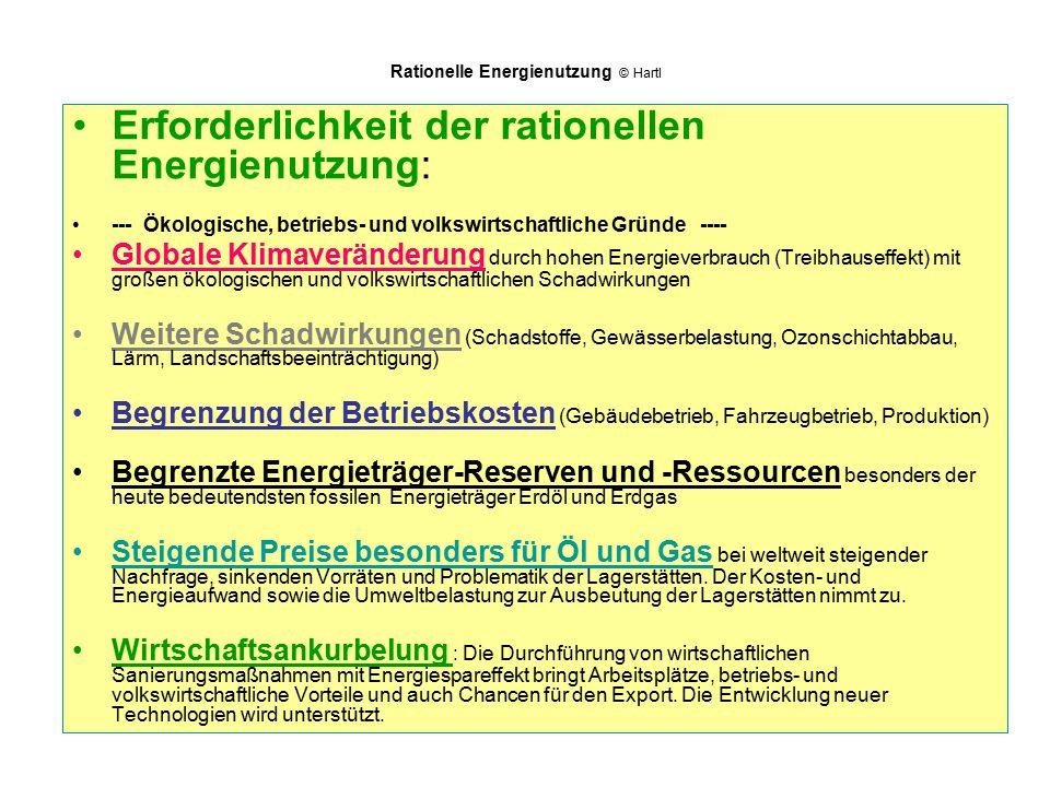 Rationelle Energienutzung © Hartl Sparsame Energienutzung durch: Energierückgewinnung – Abwärmeverwertung Zum Beispiel: Hochwirksame Wärmerückgewinnung für raumlufttechnische Anlagen (Wärme- und Kälterückgewinnung) Abgaswärmetauscher für Wärmeerzeuger möglichst mit Brennwerttechnik Wärmerückgewinnung aus warmen unverschmutztem oder leicht ver- schmutztem Abwasser (Hallen- u.