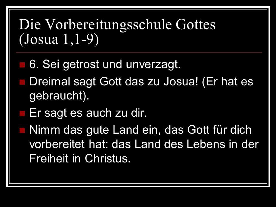 Die Vorbereitungsschule Gottes (Josua 1,1-9) Die Verheißung aus V.3 darf dich leiten: Jede Stätte, auf die eure Fußsohlen treten werden, habe ich euch gegeben, wie ich Mose zugesagt habe.