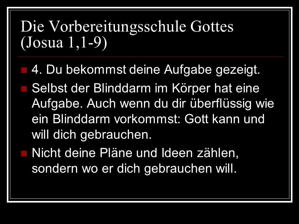 Die Vorbereitungsschule Gottes (Josua 1,1-9) 4. Du bekommst deine Aufgabe gezeigt. Selbst der Blinddarm im Körper hat eine Aufgabe. Auch wenn du dir ü