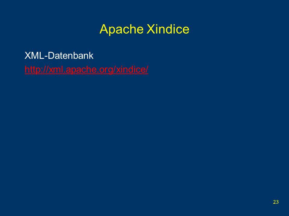 23 Apache Xindice XML-Datenbank http://xml.apache.org/xindice/