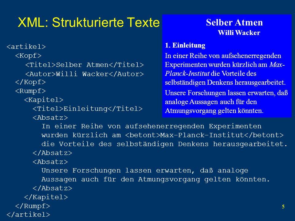 5 XML: Strukturierte Texte Selber Atmen Willi Wacker Einleitung In einer Reihe von aufsehenerregenden Experimenten wurden kürzlich am Max-Planck-Institut die Vorteile des selbständigen Denkens herausgearbeitet.