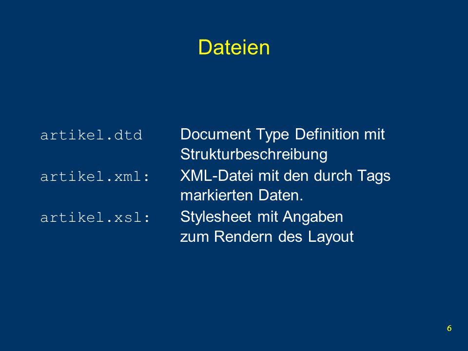 6 Dateien artikel.dtd Document Type Definition mit Strukturbeschreibung artikel.xml: XML-Datei mit den durch Tags markierten Daten.