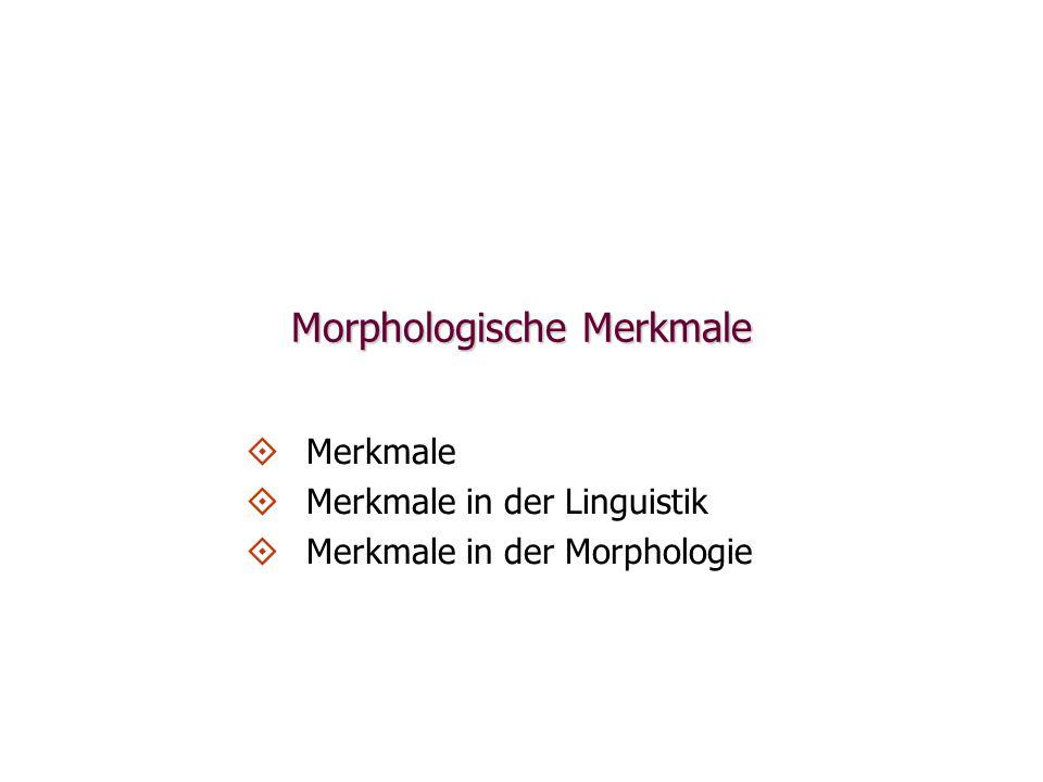 Morphologische Merkmale   Merkmale   Merkmale in der Linguistik   Merkmale in der Morphologie