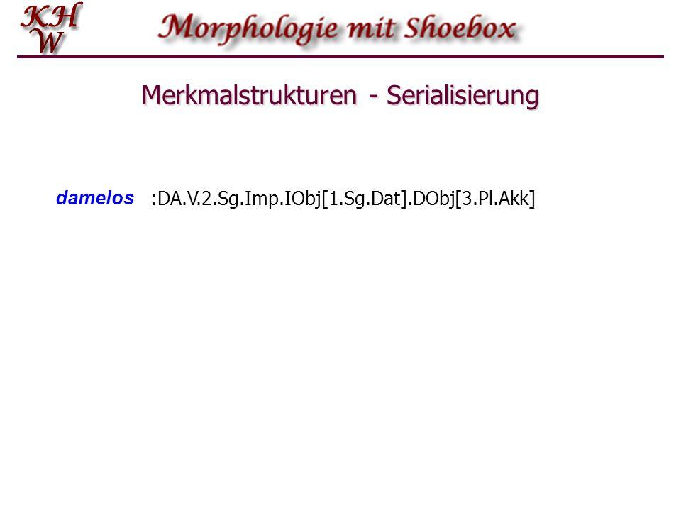 Merkmalstrukturen - Serialisierung damelos :DA.V.2.Sg.Imp.IObj[1.Sg.Dat].DObj[3.Pl.Akk]