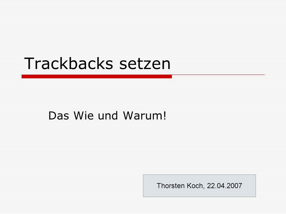 Trackbacks setzen Das Wie und Warum! Thorsten Koch, 22.04.2007