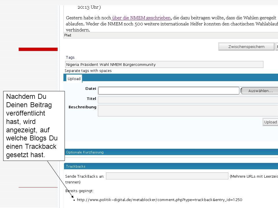 Nachdem Du Deinen Beitrag veröffentlicht hast, wird angezeigt, auf welche Blogs Du einen Trackback gesetzt hast.