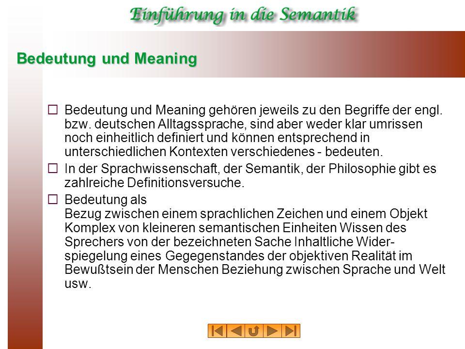 Bedeutung und Meaning   Bedeutung und Meaning gehören jeweils zu den Begriffe der engl. bzw. deutschen Alltagssprache, sind aber weder klar umrissen