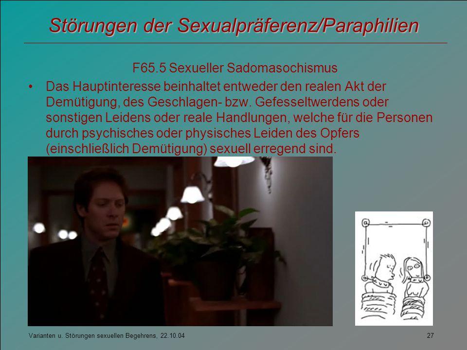 Varianten u. Störungen sexuellen Begehrens, 22.10.04 27 Störungen der Sexualpräferenz/Paraphilien F65.5 Sexueller Sadomasochismus Das Hauptinteresse b