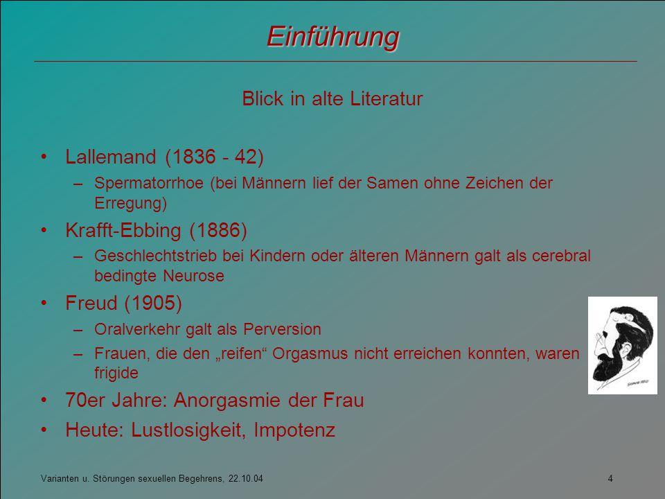 Varianten u. Störungen sexuellen Begehrens, 22.10.04 4 Einführung Blick in alte Literatur Lallemand (1836 - 42) –Spermatorrhoe (bei Männern lief der S