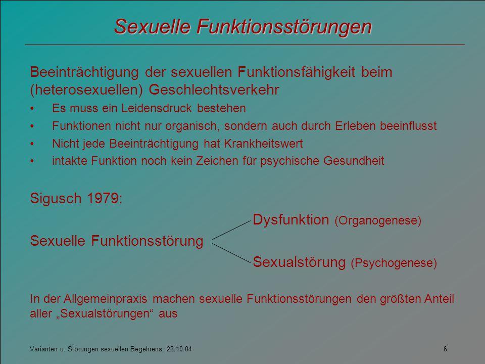 Varianten u. Störungen sexuellen Begehrens, 22.10.04 6 Sexuelle Funktionsstörungen Beeinträchtigung der sexuellen Funktionsfähigkeit beim (heterosexue