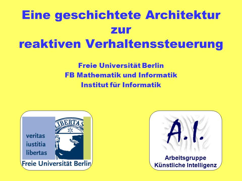 Eine geschichtete Architektur zur reaktiven Verhaltenssteuerung Freie Universität Berlin FB Mathematik und Informatik Institut für Informatik Arbeitsg