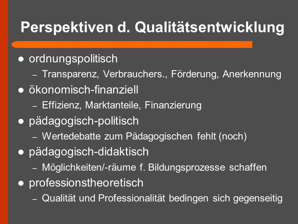 Perspektiven d. Qualitätsentwicklung ordnungspolitisch – Transparenz, Verbrauchers., Förderung, Anerkennung ökonomisch-finanziell – Effizienz, Marktan