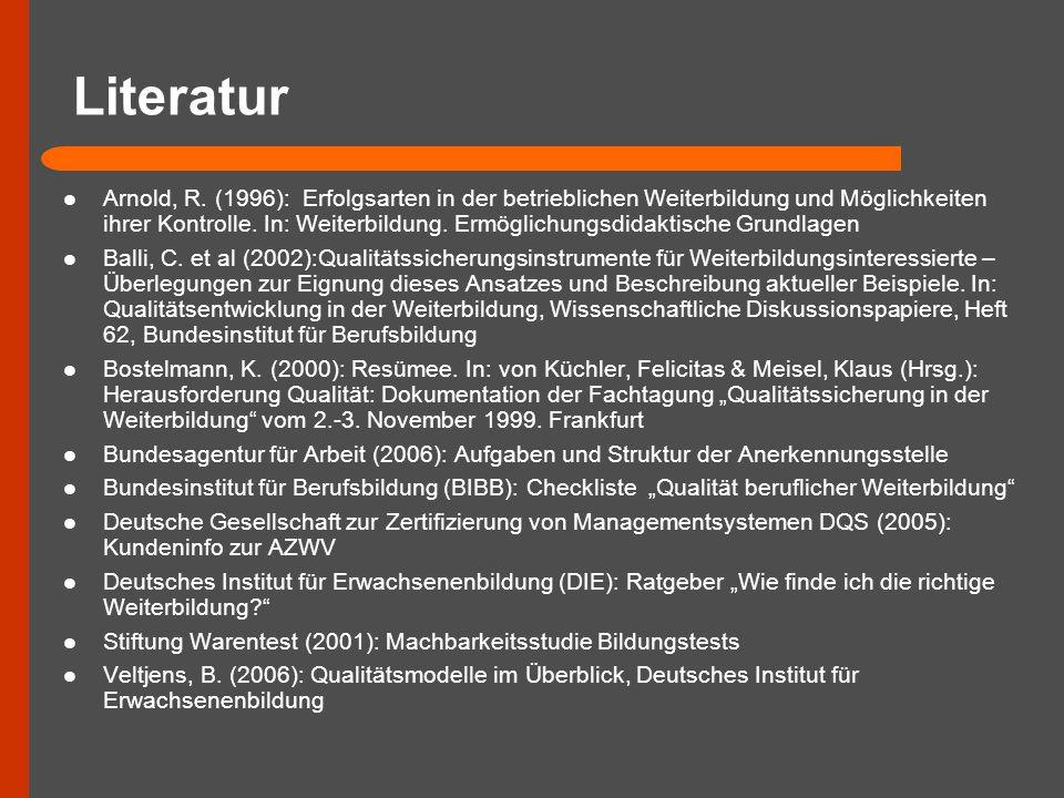 Literatur Arnold, R. (1996): Erfolgsarten in der betrieblichen Weiterbildung und Möglichkeiten ihrer Kontrolle. In: Weiterbildung. Ermöglichungsdidakt