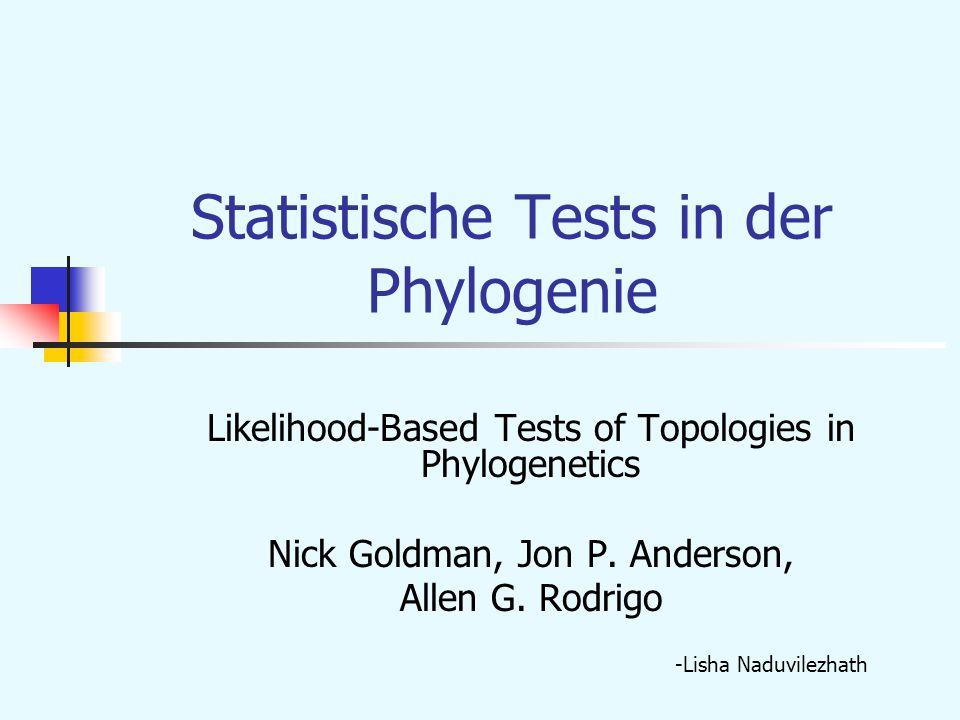 Statistische Tests in der Phylogenie Likelihood-Based Tests of Topologies in Phylogenetics Nick Goldman, Jon P.