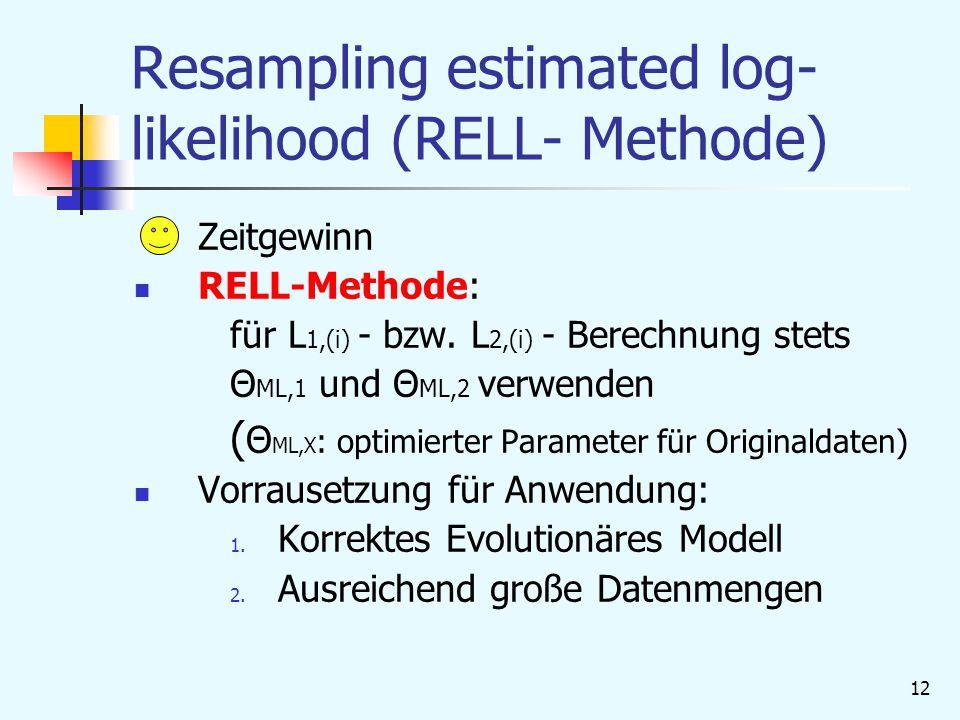 12 Resampling estimated log- likelihood (RELL- Methode) Zeitgewinn RELL-Methode: für L 1,(i) - bzw.