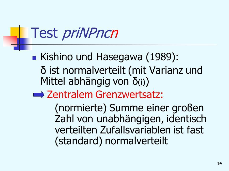 14 Test priNPncn Kishino und Hasegawa (1989): δ ist normalverteilt (mit Varianz und Mittel abhängig von δ (i) ) Zentralem Grenzwertsatz: (normierte) Summe einer großen Zahl von unabhängigen, identisch verteilten Zufallsvariablen ist fast (standard) normalverteilt