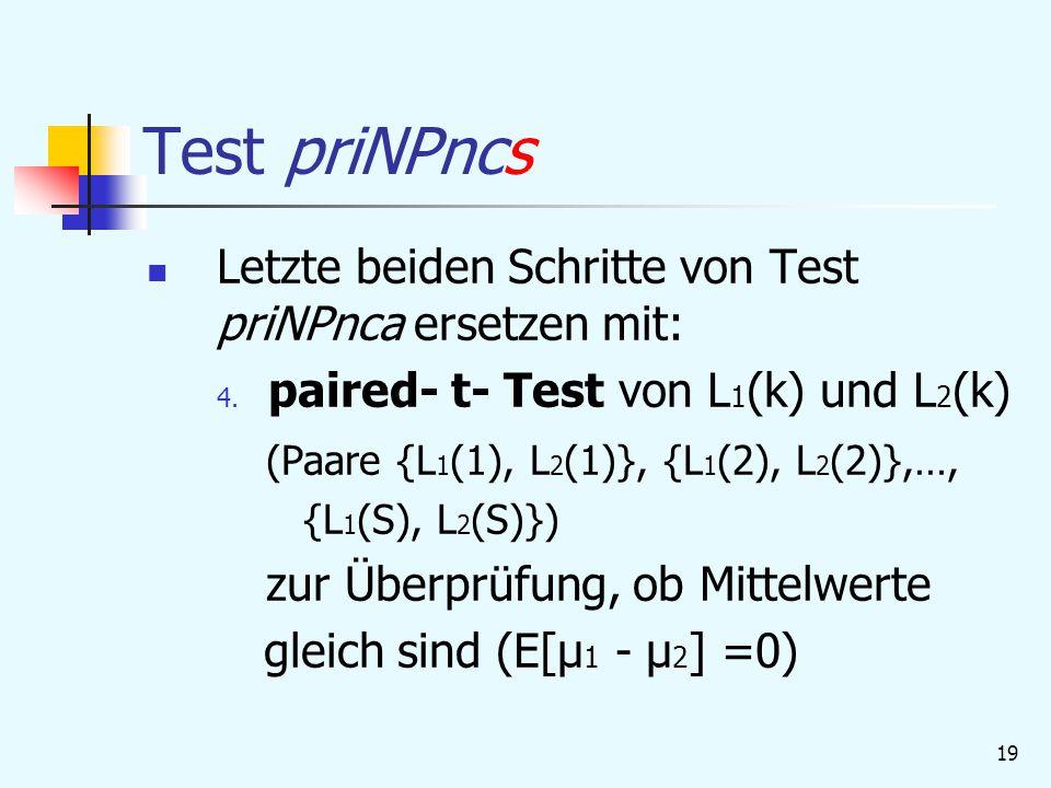 19 Test priNPncs Letzte beiden Schritte von Test priNPnca ersetzen mit: 4.