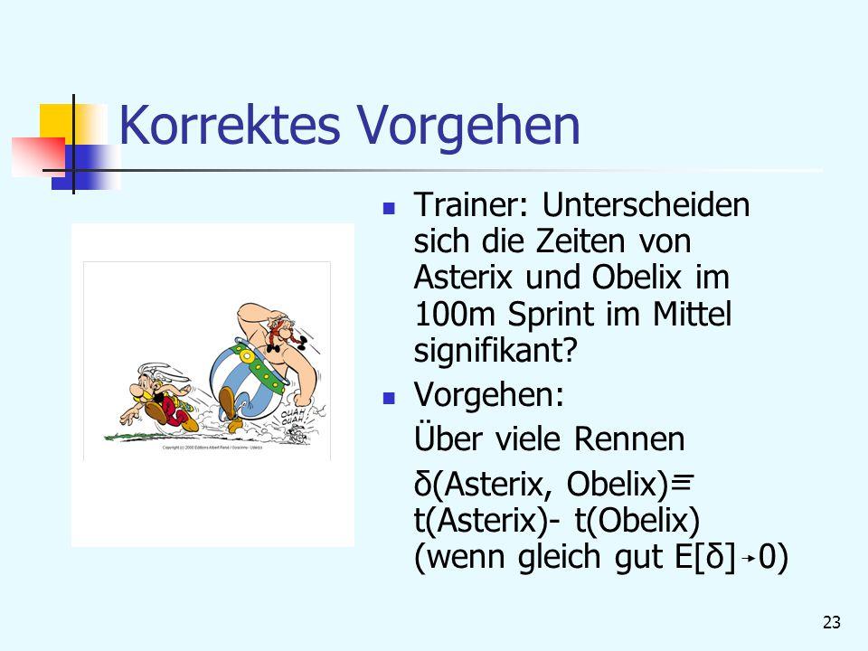 23 Korrektes Vorgehen Trainer: Unterscheiden sich die Zeiten von Asterix und Obelix im 100m Sprint im Mittel signifikant.